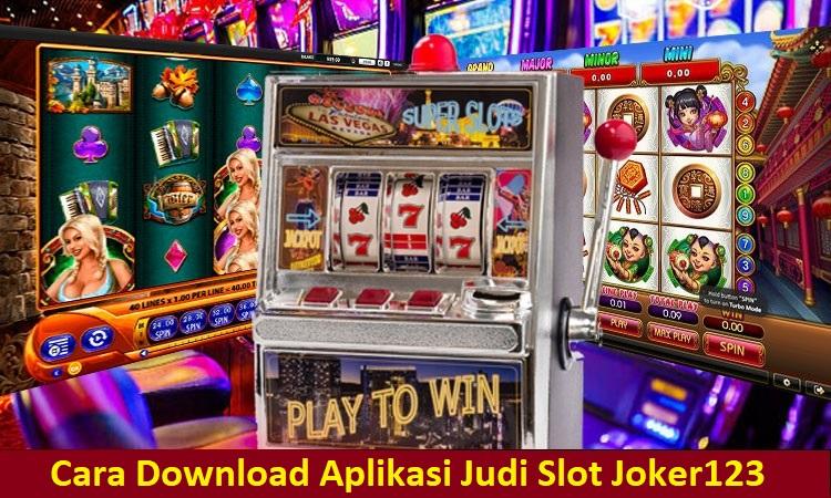Cara Download Aplikasi Judi Slot Joker123