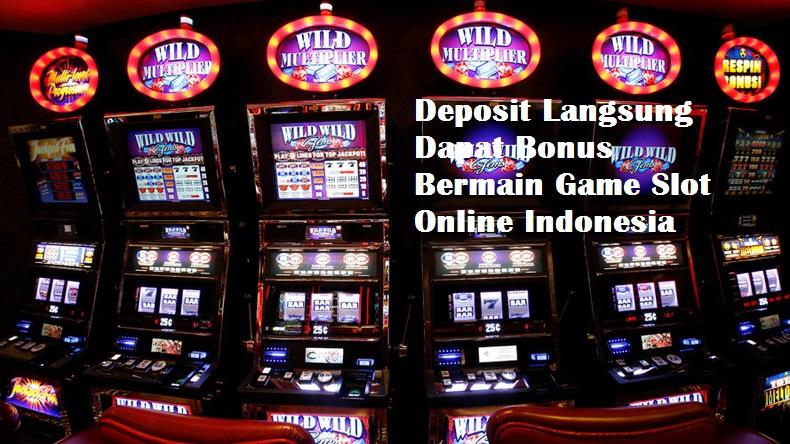 Deposit Langsung Dapat Bonus Bermain Game Slot Online Indonesia
